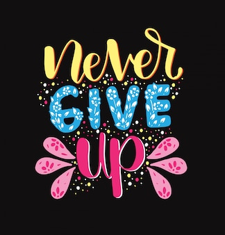 Never give up motivational quote. hand written inscription