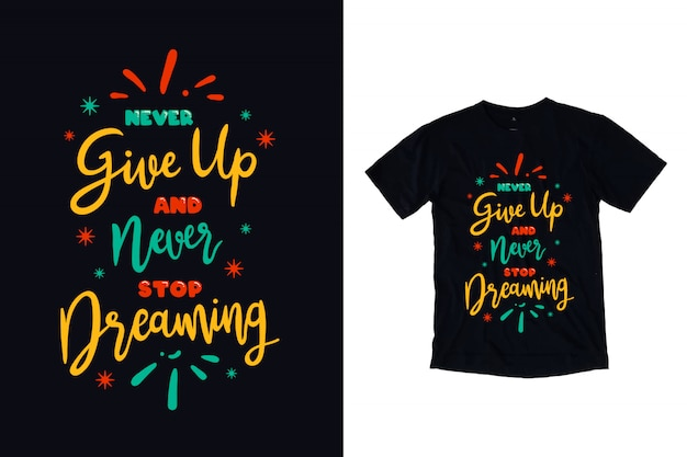 Never give up and never stop dreaming typography for t shirt design