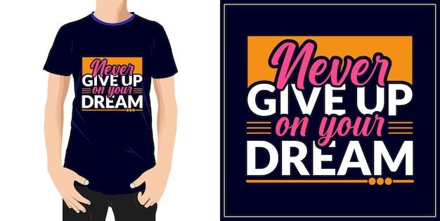 꿈을 포기하지 마십시오 동기 부여 견적 tshirt 디자인 프리미엄 벡터