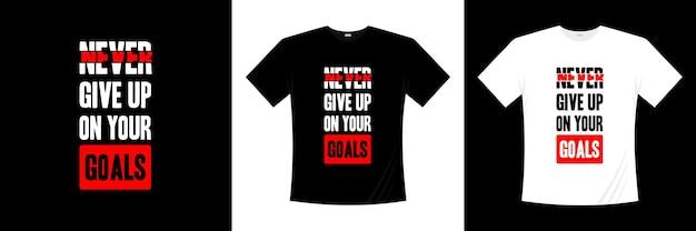 あなたの目標、タイポグラフィtシャツのデザインを決してあきらめないでください