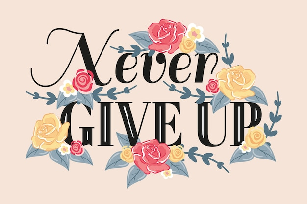 Never give up positive lettering with flowers