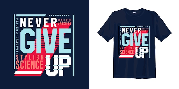 Never give up quotes. abstract typography stylish science graphic tee