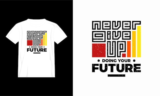 Never give up quotes t shirt design