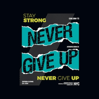 Never give up slogan quote lettering modern and stylish graphic typography t shirt design