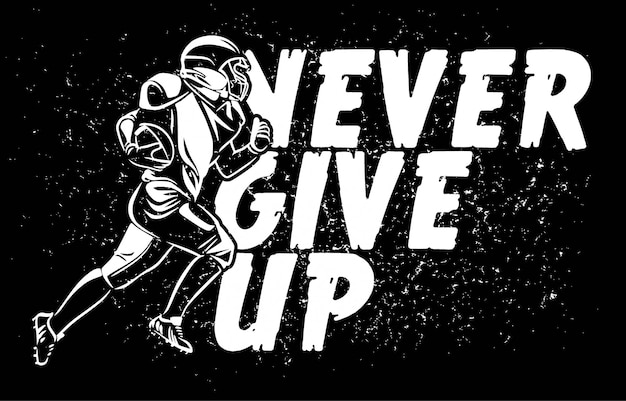 Never give up slogan typography with american football player