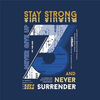 절대 포기하지 말고 강해지거나 항복하지 마십시오. 슬로건 타이포그래피 디자인 패션 티셔츠 디자인 프리미엄