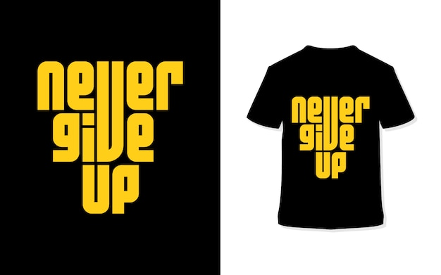 Never give up. stylish typography t-shirt.