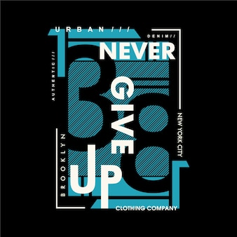 Never give up text graphic t shirt typography design