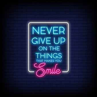 Never give up on the things that makes you smile neon signs style text vector