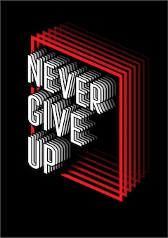 Never give up typhography geometric