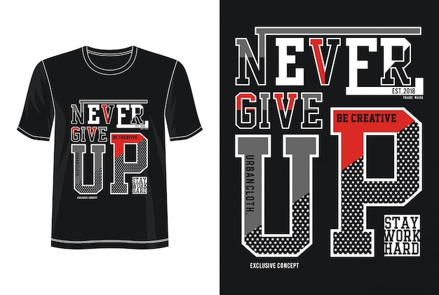 Never give up typography design t-shirt