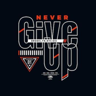 Никогда не сдавайся типографики глобальный дизайн футболки премиум векторы