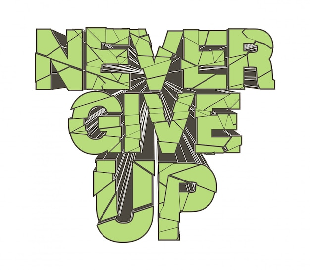 Never give up typography for print t shirt