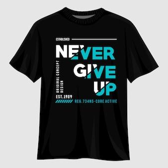 Никогда не сдавайся дизайн футболки с типографикой