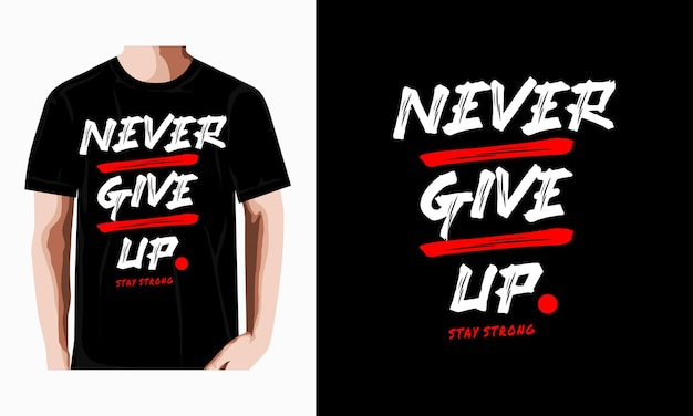 Never give up typography t shirt design