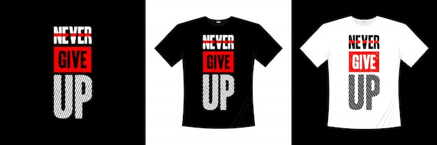 Never give up typography t-shirt design