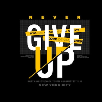 Never give up typography for tshirt design premium vector