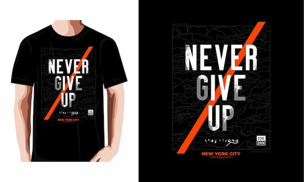 Никогда не сдавайся типографский дизайн футболки премиум векторы