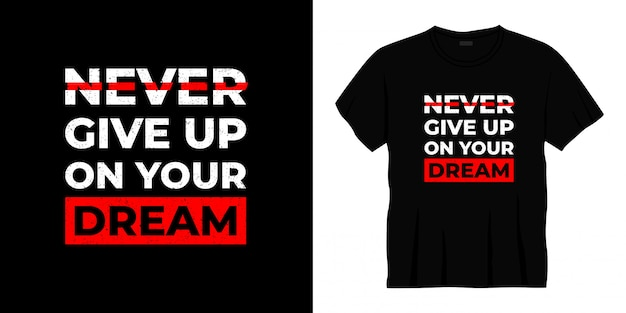 Never give up on your dream typography t-shirt design