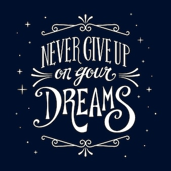 Never give up your dreams lettering
