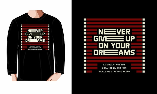 Never give up on your dreams typography long sleeve tshirt design premium vector