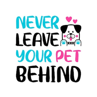 Never leave your pet behind lettering