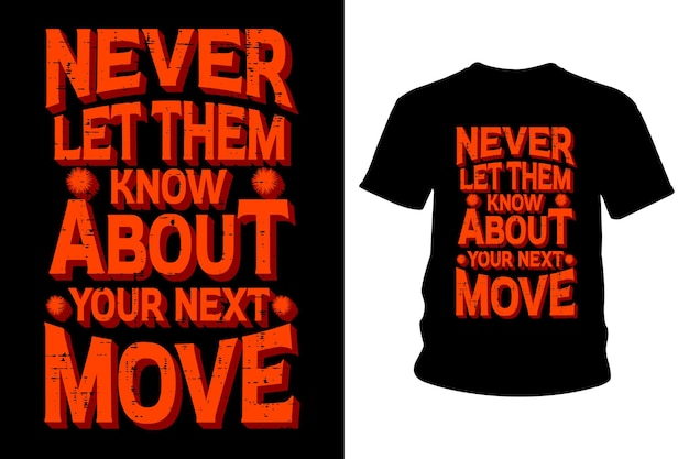 Never let them know about your next move slogan t shirt design