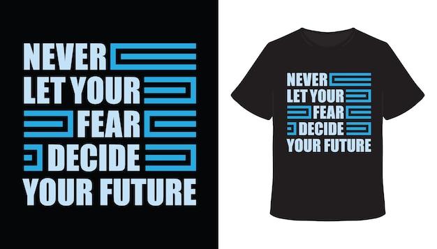 Никогда не позволяйте страху определять ваш будущий дизайн футболки с типографикой