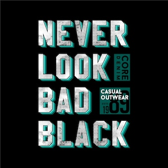 T 셔츠와 벽화에 대한 나쁜 검은 슬로건 견적 그래픽 디자인을 결코 보지 마십시오.