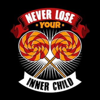 Never lose your inner child. candy quote and slogan good for tee shirt.