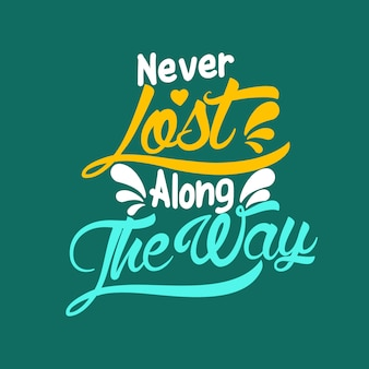 Never lost along the way