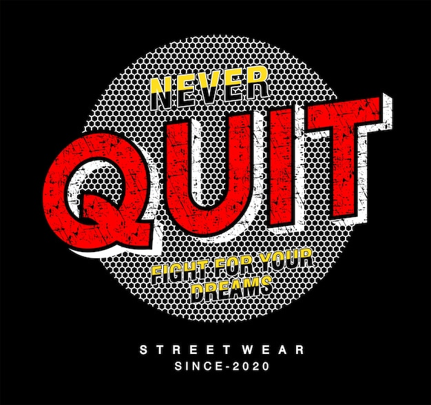 Never quit typography for print t shirt
