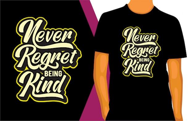 Never regret being kind lettering design for t shirt