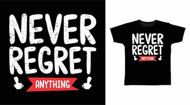 모든 것을 후회하지 마십시오 타이포그래피 티셔츠 디자인