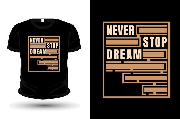 Never stop dream typography t shirt mockup design