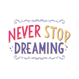Never stop dreaming lettering quote