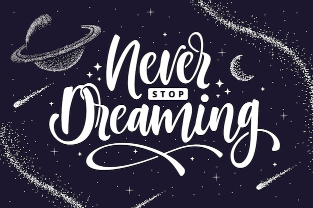 Never stop dreaming  lettering