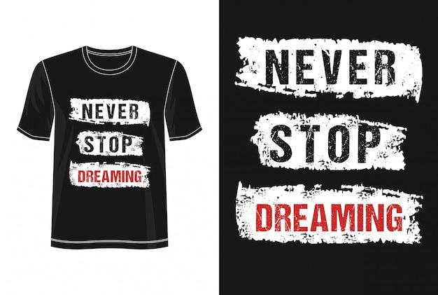 Никогда не прекращайте мечтать типографии для футболки