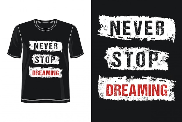 Never stop dreaming typography for t shirt