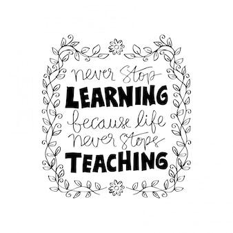 인생은 결코 가르침을 멈추지 않기 때문에 학습을 중단하지 마십시오. 동기 부여 인용.