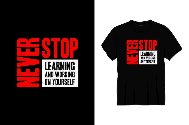 Never stop learning and working on yourself typography t-shirt design