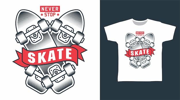 Never stop skate tshirt design
