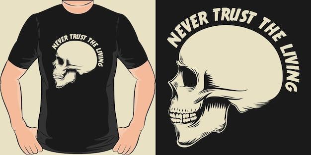 生きていることを決して信用しないでください。ユニークでトレンディなスカルtシャツのデザイン