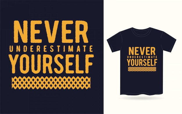 Never underestimate yourself typography for t shirt