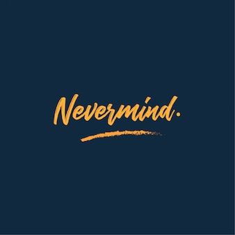 Nevermind quotes Premium Vector