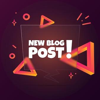 새 블로그 게시물입니다. 새 블로그 게시물 텍스트가 있는 연설 거품 배너입니다. 유리모피즘 스타일. 비즈니스, 마케팅 및 광고용. 격리 된 배경에 벡터입니다. eps 10.