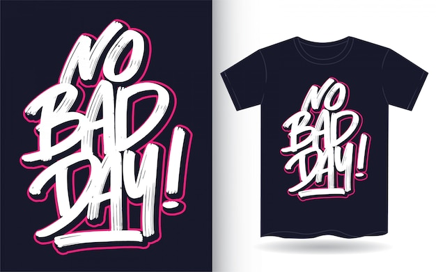 No bad day hand lettering art for t shirt
