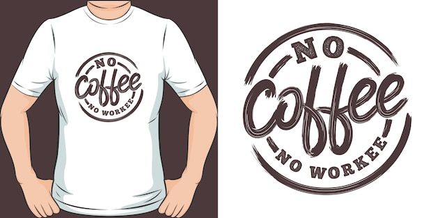 No coffee no workee. unique and trendy t-shirt design