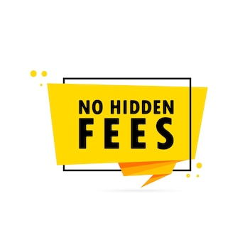 No hidden fees. origami style speech bubble banner. sticker design template with no hidden fees text. vector eps 10. isolated on white background.