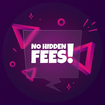 No hidden fees. speech bubble banner with no hidden fees text. glassmorphism style. for business, marketing and advertising. vector on isolated background. eps 10.
